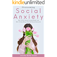Overcoming Social Anxiety: How to Be Yourself and How to Stop Being Afraid of Social Interaction