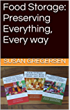 Food Storage: Preserving Everything, Every way (English Edition)