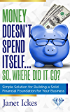 Money Doesn't Spend Itself… so, Where Did It Go?: Simple Solution for Building a Solid Financial Foundation for Your…