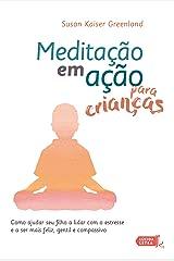 Meditação em ação para crianças: Como ajudar seu filho a lidar com o estresse e a ser mais feliz, gentil e compassivo (Portuguese Edition) Kindle Edition