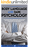 BODY LANGUAGE AND DARK PSYCHOLOGY: THE COMPLETE GUIDE TO SPEED-READING, ANALYZE PEOPLE AND MASTER THE SECRETS OF HUMAN…