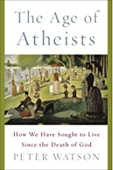 The Age of Atheists: How We Have Sought to Live Since the Death of God Hardcover
