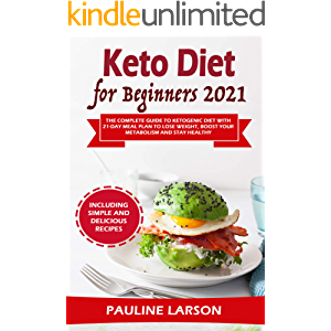 Keto Diet for Beginners 2021: The Complete Guide to Ketogenic Diet with 21-Day Meal Plan to Lose Weight, Boost Your…