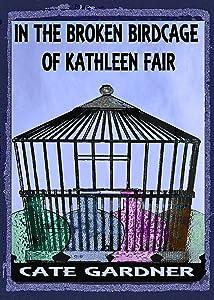 In the Broken Birdcage of Kathleen Fair