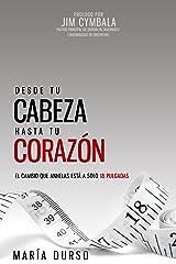 Desde Tu Cabeza Hasta Tu Corazón: El cambio que anhelas está a solo 18 pulgadas (Spanish Edition) Kindle Edition