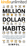 Million Dollar Habits: 27 Powerful Habits to Wire Your Mind For Success, Become Truly Happy, and Achieve Financial Freedom (Habits of Highly Effective ... Changing, Mindfulness, Happiness Book 1)