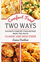 Comfort Food Two Ways: Favorite Comfort Food Made Two Ways: Classic and Healthier Recipes Kindle Edition