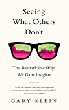 Seeing What Others Don't: The Remarkable Ways We Gain Insights (English Edition)