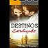 Destinos Entrelaçados (Série Destinos Livro 1)