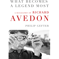 What Becomes a Legend Most: A Biography of Richard Avedon book cover