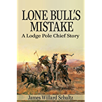 Lone Bull's Mistake: A Lodge Pole Chief Story (English Edition)