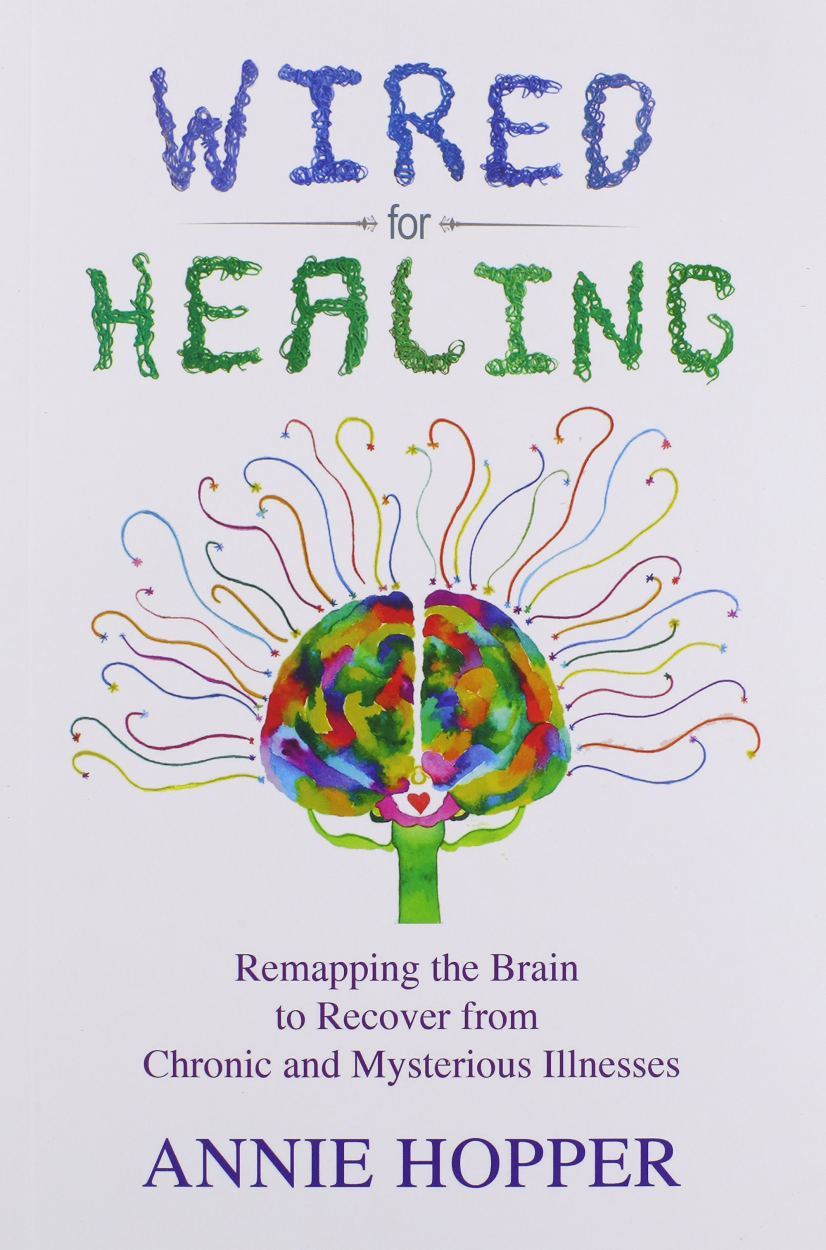 Wired For Healing  Remapping The Brain To Recover From Chronic And  Mysterious Illnesses: Annie Hopper: 9780993890109: Amazon: Books