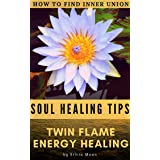 TWIN FLAME ENERGY HEALING: How To Find Inner Union (Mind - Body - Spirit: Positive Energy & Self-care Habits Book 3)