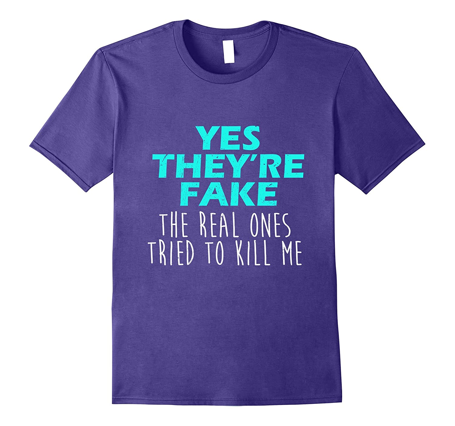 Yes They're Fake The Real Ones Tried To Kill Me Humor Tshirt-Art