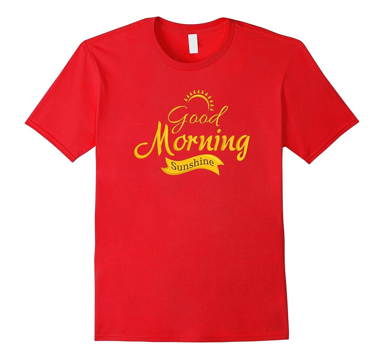 Good Morning Sunshine Positive Morning Person T-Shirt-FL