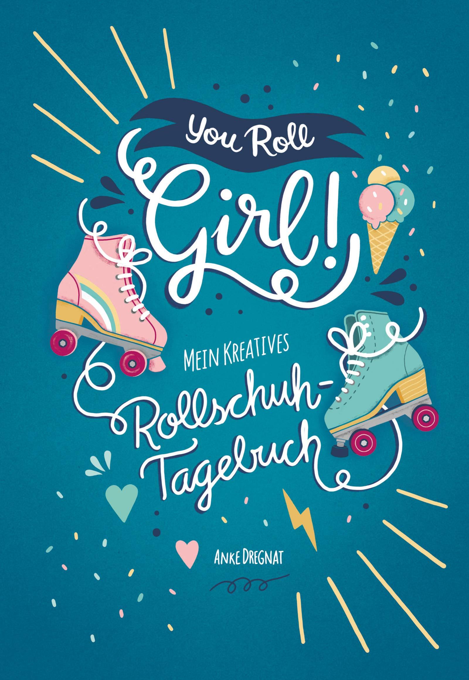 You Roll Girl!: Mein kreatives Rollschuh-Tagebuch