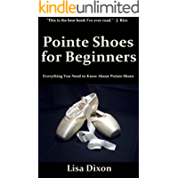 Pointe Shoes for Beginners: Everything You Need to Know About Pointe Shoes book cover