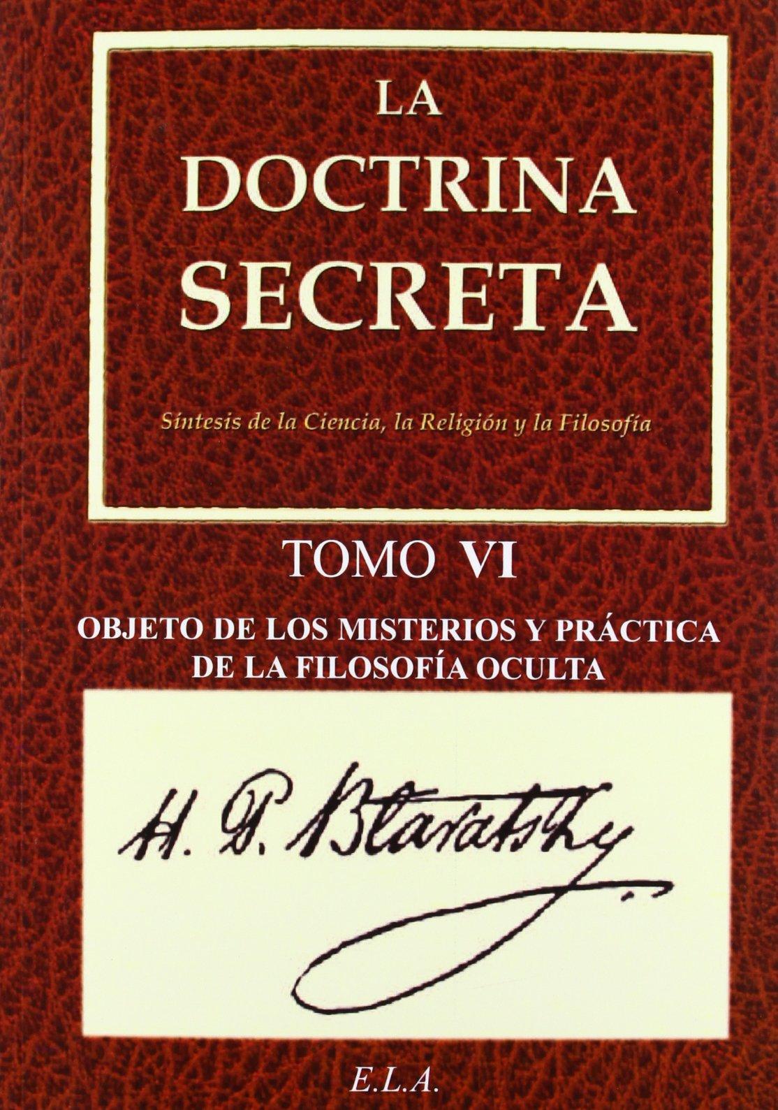 La doctrina secreta VI : obejto de los misterios y práctica ...