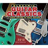 Electric Guitar Classics 2018 Daily Calendar: A Visual History of Great Guitars