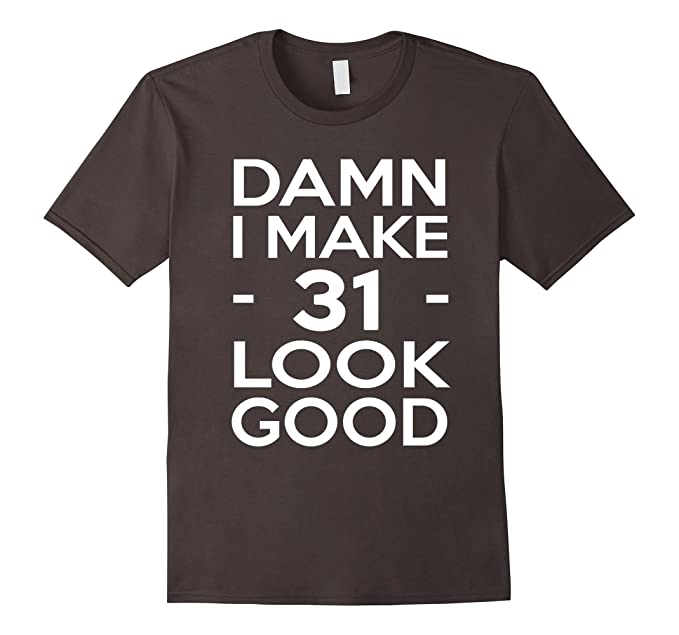 Mens 31 Years Old Look Good 31st Birthday Gift Ideas For Her Him 2XL