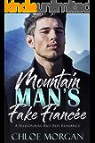 Mountain Man's Fake Fiancee: A Billionaire Bad Boy Romance
