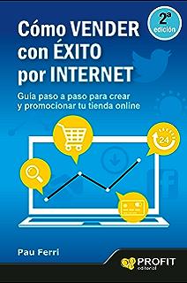 Cómo vender con Éxito por Internet: Guía paso a paso para crear y promocionar tu