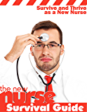 New Nurse Survival Guide: 50 Tips to Survive and Thrive as a New Nurse