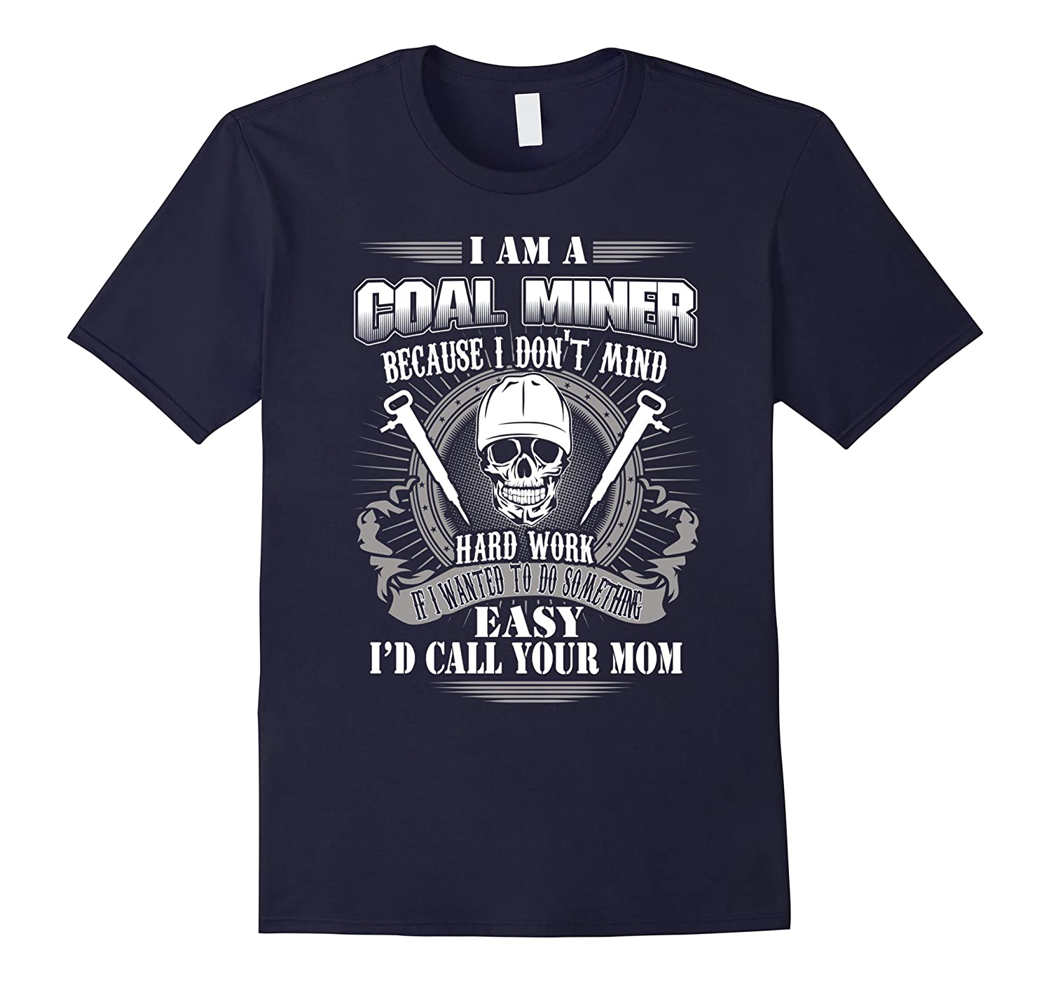 coal miner shirt- Coal miner dont mind hard work t shirt-CD