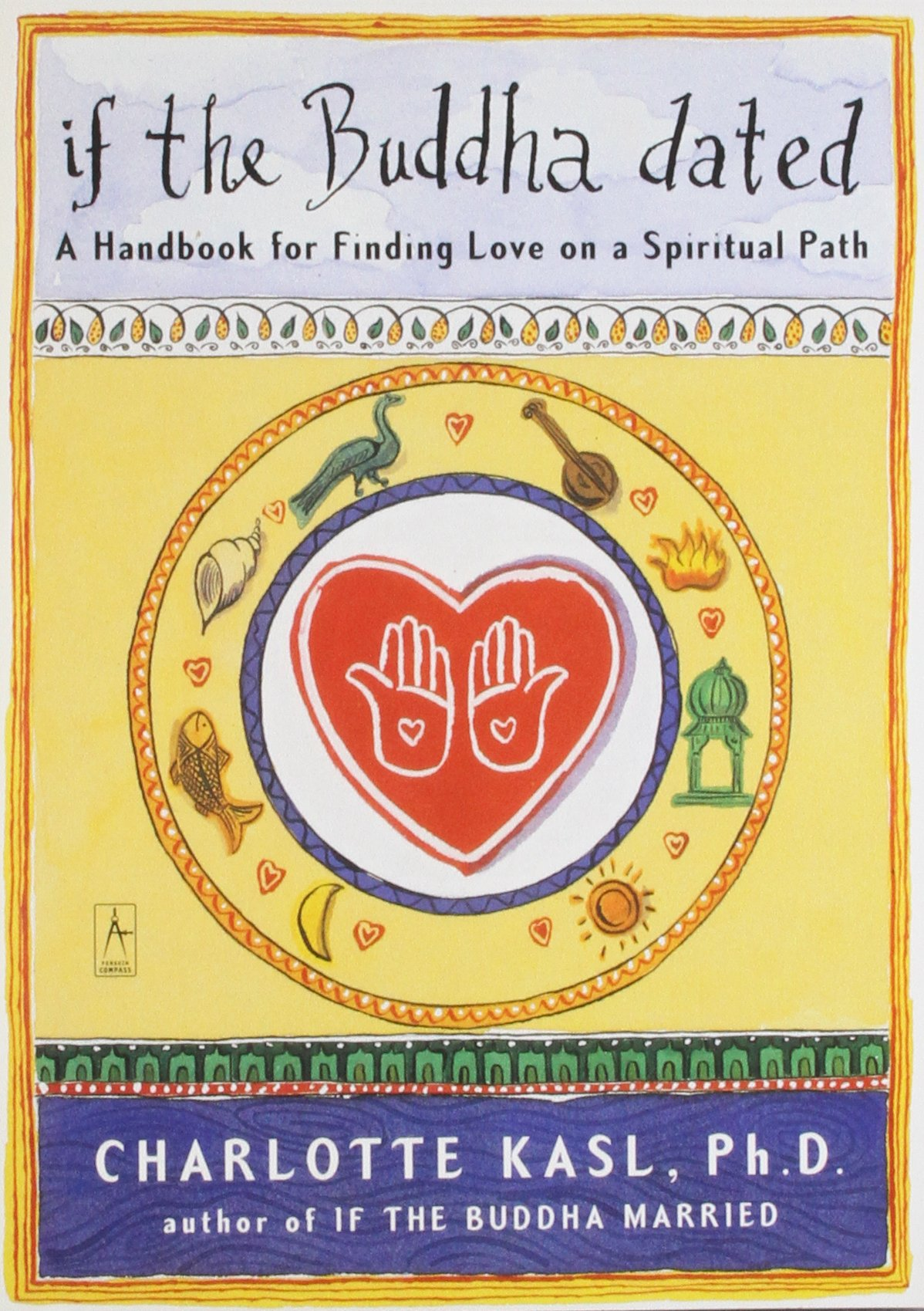 If the Buddha Dated: A Handbook for Finding Love on a Spiritual Path
