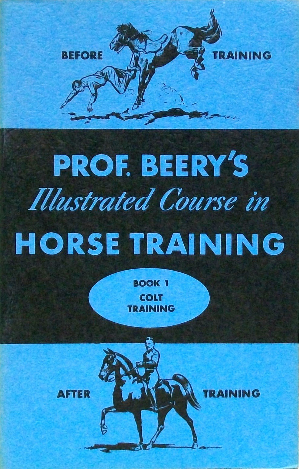 Prof. Beery's Illustrated Course in Horse Training Book 1 Colt Training