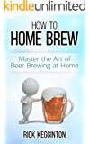 Home Brewing: How to Home Brew! Master the Art of Beer Brewing at Home (Beer Brewing, How To Home Brew, Beer Recipes, Designer Beer, Wine Making, Beer, Lager, Beer Making)