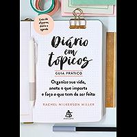 Diário em tópicos: GUIA PRÁTICO – Organize sua vida, anote o que importa e faça o que tem de ser feito