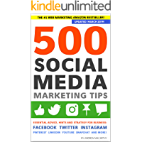 500 Social Media Marketing Tips: Essential Advice, Hints and Strategy for Business: Facebook, Twitter, Instagram, Pinterest, LinkedIn, YouTube, Snapchat, and More! (Updated March 2019!)