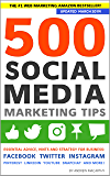 500 Social Media Marketing Tips: Essential Advice, Hints and Strategy for Business: Facebook, Twitter, Instagram, Pinterest, LinkedIn, YouTube, Snapchat, ... (Updated March 2019!) (English Edition)