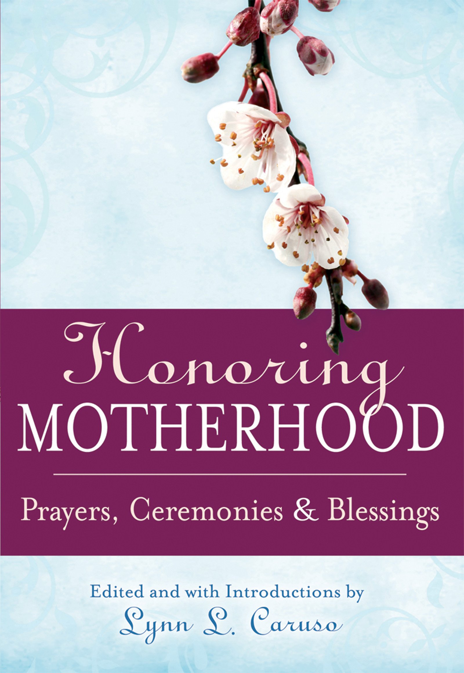 Honoring Motherhood: Prayers, Ceremonies & Blessings: Lynn L Caruso:  0001594733848: Amazon: Books