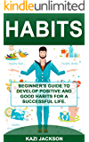 Habits: Beginner's Guide to Develop Positive and Good Habits for a Successful Life