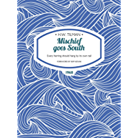 Mischief goes South: Every herring should hang by its own tail (H.W. Tilman: The Collected Edition)