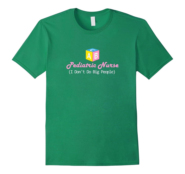 Pediatric Nurse Shirt I Don't Do Big People-BN