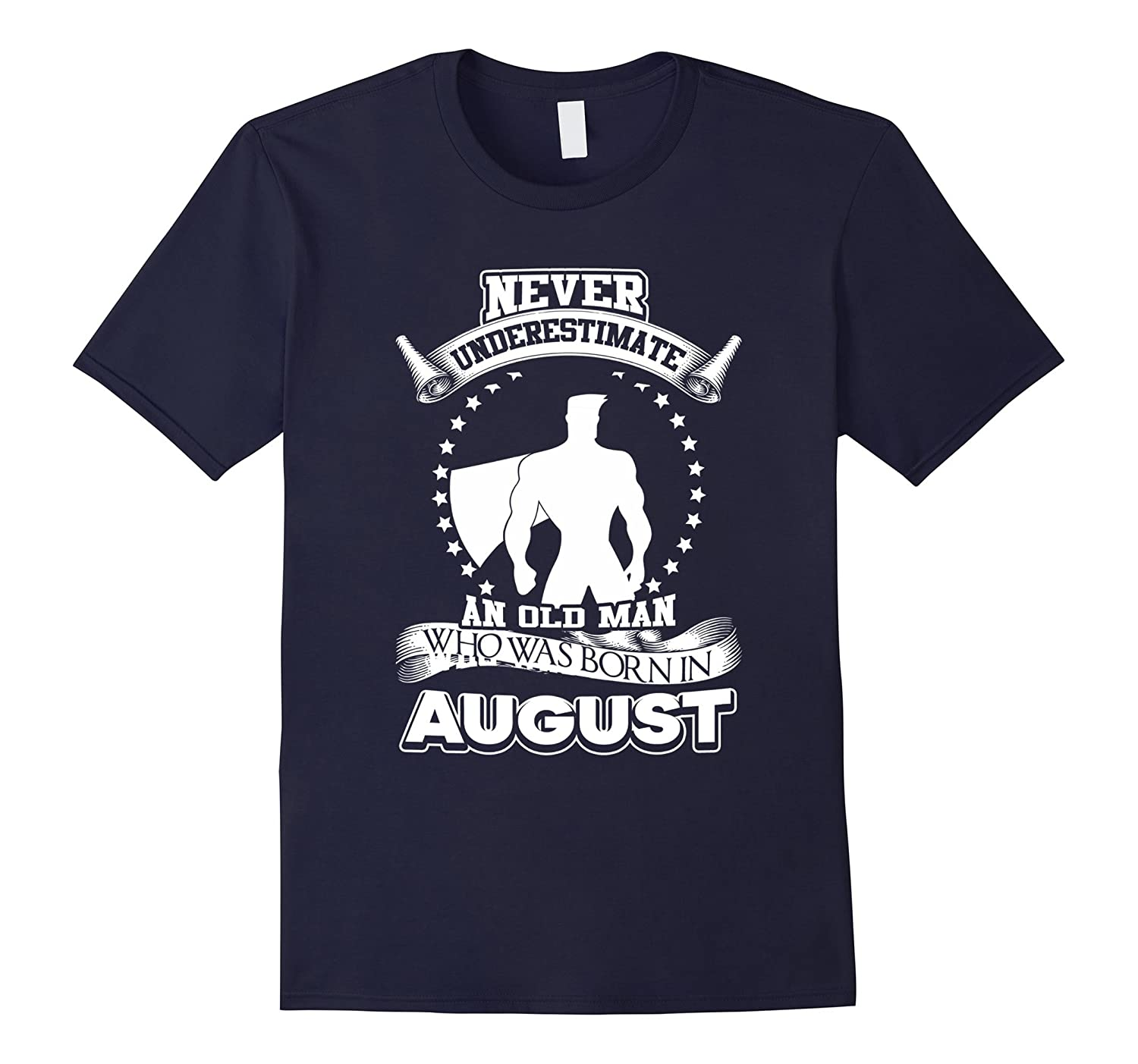 Never Underestimate An Old Man Who Was Born In August TShirt-BN
