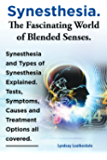 Synesthesia. The Fascinating World of Blended Senses. Synesthesia and Types of Synesthesia Explained. Tests, Symptoms…