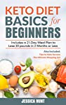 Keto Diet Basics for Beginners: Includes a 21-Day Meal Plan to Lose 20 pounds in 2 Months or Less