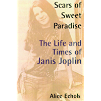 Scars of Sweet Paradise: The Life and Times of Janis Joplin (English Edition)
