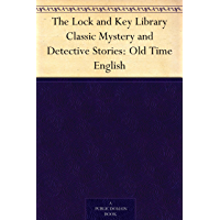 The Lock and Key Library Classic Mystery and Detective Stories: Old Time English