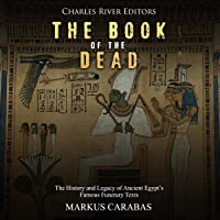 The Book of the Dead: The History and Legacy of Ancient Egypt's Famous Funerary Texts