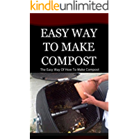 Easy Way to Make Compost: The Easy Way of How to Make Compost (English Edition)