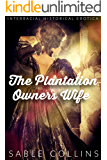 The Plantation Owner's Wife: Interracial Historical Erotica (WWBM)