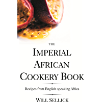 The Imperial African Cookery Book: Recipes from English-Speaking Africa (English Edition)