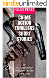 Crime Action Thrillers Short Stories: An Archaeological Mystery Thriller Collection