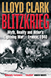 Blitzkrieg: Myth, Reality and Hitler's Lightning War – France, 1940