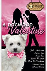 A Dogwood Valentine: A Sweet Romance Anthology (Dogwood Sweet Romance Series) Kindle Edition